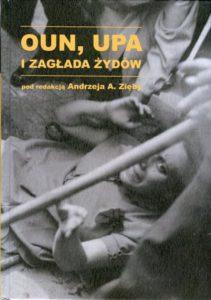 Zaangażowanie OUN w Holokaust. masakry UPA na ludności polskiej na Wołyniu i w Galicji Wschodniej